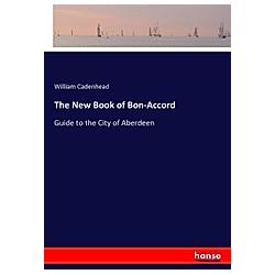 The New Book of Bon-Accord. William Cadenhead  - Buch