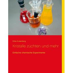 Kristalle züchten und mehr: eBook von Erika Krukenberg