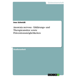 Anorexia nervosa - Erklärungs- und Therapieansätze sowie Präventionsmöglichkeiten: eBook von Ines Schmidt