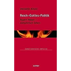 Reich-Gottes-Politik. Wendelin Köster  - Buch