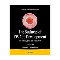 The Business of iOS App Development. Taylor Pierce  Dave Wooldridge  - Buch