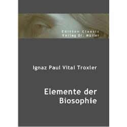Elemente der Biosophie als Buch von Ignaz P. V. Troxler