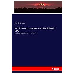 Karl Schlossers neuester Geschichtskalender 1870. Karl Schlosser  - Buch