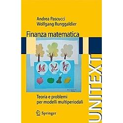 Finanza matematica. Wolfgang Runggaldier  Andrea Pascucci  - Buch