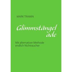Glimmstängel ade als Buch von Mark Tramin