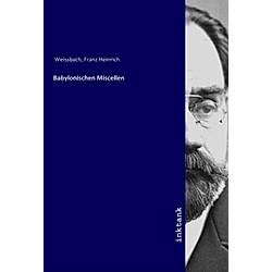 Babylonischen Miscellen. Franz Heinrich  1865- Weissbach  - Buch
