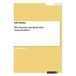 Wie finanziert der Bund seine Staatsschulden?. Falk Schacke  - Buch