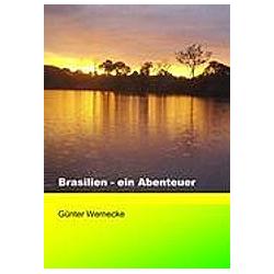 Brasilien - ein Abenteuer. Günter Wernecke  - Buch