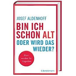 Bin ich schon alt - oder wird das wieder?. Josef Aldenhoff  - Buch