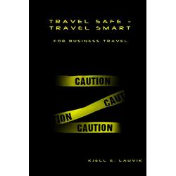 Travel Safe: Travel Smart For Business Travel: eBook von Kjell Lauvik