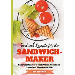 Sandwich Rezepte für den Sandwichmaker Sandwichtoaster Toast Panini Kochbuch Low Carb Abnehmen Diät als Buch von Pia Wagner