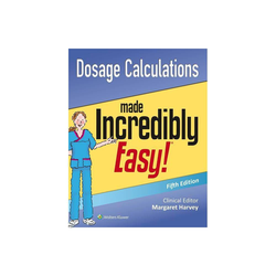 Dosage Calculations Made Incredibly Easy - (Incredibly Easy! Series ) 5th Edition by Lippincott Williams & Wilkins (Paperback)