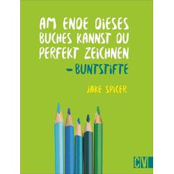 Am Ende dieses Buches kannst Du perfekt zeichnen. Buntstifte als Buch von Jake Spicer