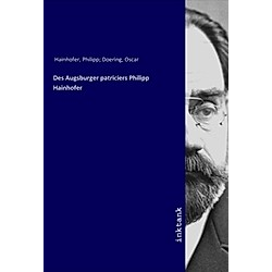 Des Augsburger patriciers Philipp Hainhofer. Philipp Hainhofer  - Buch