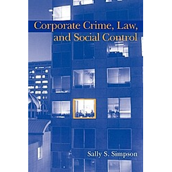 Corporate Crime  Law  and Social Control. Simpson Sally S.  Sally S. Simpson  - Buch
