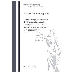 Die Haftung der Vorstände der Krankenkassen  der Krankenkassenverbände und der Kassenärztlichen Vereinigungen. Fabian P. Ph. Roth  - Buch
