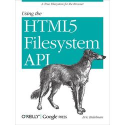 Using the HTML5 Filesystem API: eBook von Eric Bidelman