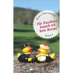Für Kusskuss brauch ich kein Rezept als Buch von Maria Kehlenbeck