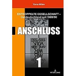 Entkoppelte Gesellschaft - Ostdeutschland seit 1989/90. Yana Milev  - Buch