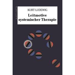 Leitmotive systemischer Therapie: Buch von Kurt Ludewig