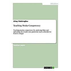 Teaching Media Competency. Altay Siakiroglou  - Buch