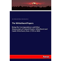 The Whitefoord Papers. Caleb Whitefoord  Charles Whitefoord  William Albert Samuel Hewins  - Buch