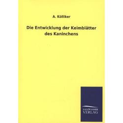 Die Entwicklung der Keimblätter des Kaninchens als Buch von A. Kölliker