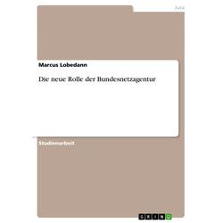 Die neue Rolle der Bundesnetzagentur als Buch von Marcus Lobedann