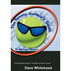 The Tennis Junkie's Guide (to Serious Humor) als Buch von Dave Whitehead