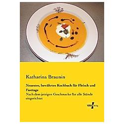 Neuestes  bewährtes Kochbuch für Fleisch und Fasttage. Katharina Braunin  - Buch