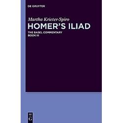 Homer's Iliad: Book III Homer's Iliad. Anton Bierl  Joachim Latacz  - Buch