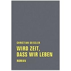 Wird Zeit  daß wir leben. Christian Geissler  - Buch