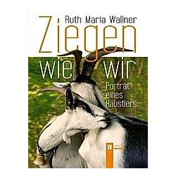 Ziegen wie wir. Ruth M. Wallner  - Buch