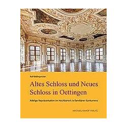 Altes Schloss und Neues Schloss in Oettingen. Rolf Bidlingmaier  - Buch