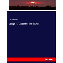 Joseph II. Leopold II. und Kaunitz als Buch von Anonymous/ Heinrich Preschers