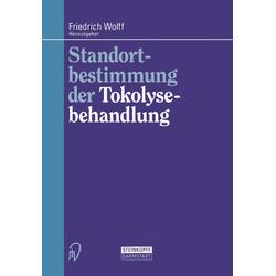 Standortbestimmung der Tokolysebehandlung als Buch von Friedrich Wolff