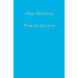 Time to act now. Marc Redwitz  - Buch