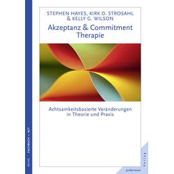 Akzeptanz- & Commitment-Therapie: Buch von Steven C. Hayes/ Kirk D. Strosahl/ Kelly G. Wilson