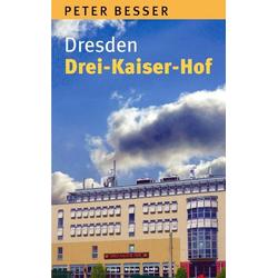 Dresden - Drei-Kaiser-Hof als Buch von Peter Besser
