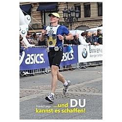 Und du kannst es schaffen!. Harald Lange  - Buch