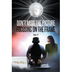 Don't Miss the Picture Focusing on the Frame: eBook von Val P.