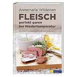 Fleisch perfekt garen bei Niedertemperatur. Annemarie Wildeisen  - Buch
