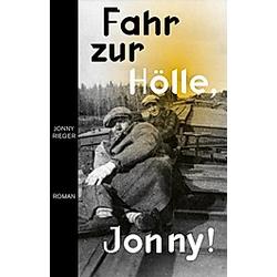Fahr zur Hölle  Jonny. Rieger Jonny  - Buch