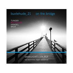 Danksagmüller/Ruf - Buxtehude-21:On The Brigde (CD)
