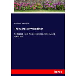 The words of Wellington als Buch von Arthur W. Wellington