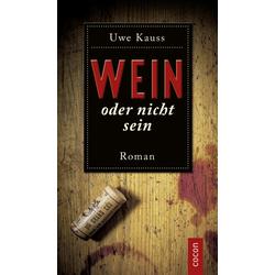 Wein oder nicht sein als Buch von Uwe Kauss