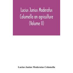 Lucius Junius Moderatus Columella On agriculture (Volume II) als Taschenbuch von Lucius Junius Moderatus Columella