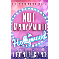 Not Happily Married in Hollywood (Not in Hollywood Book 2): eBook von Leonie Gant