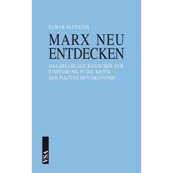Marx neu entdecken als Buch von Elmar Altvater