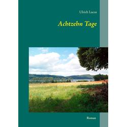 Achtzehn Tage als Buch von Ulrich Lucas